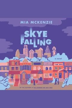 Skye falling [electronic resource] : a novel / Mia McKenzie.