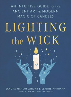 Lighting the wick : an intuitive guide to the ancient art and modern magic of candles