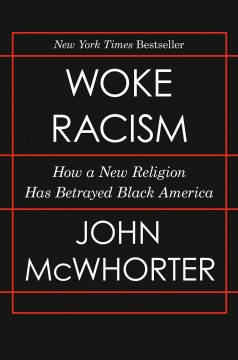Woke racism : how a new religion has betrayed Black America