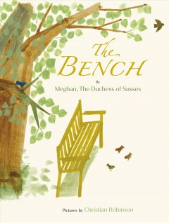 The bench / by Meghan, The Duchess of Sussex ; pictures by Christian Robinson.