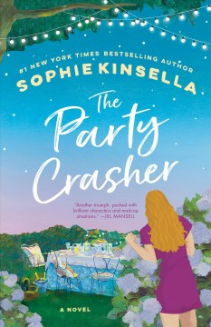 The party crasher a novel / Sophie Kinsella.