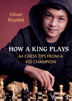 How a King Plays : 64 Chess Tips from a Kid Champion