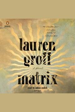 Matrix [electronic resource] / Lauren Groff.