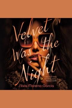Velvet was the night [electronic resource] / Silvia Moreno-Garcia.