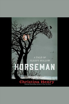 Horseman [electronic resource] : a tale of Sleepy Hollow / Christina Henry.