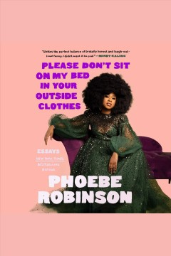 Please don't sit on my bed in your outside clothes [electronic resource] : essays / Phoebe Robinson.