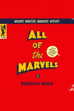 All of the marvels [electronic resource] : a journey to the ends of the biggest story ever told / Douglas Wolk.