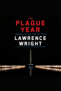 The plague year [electronic resource] : America in the Time of COVID / Lawrence Wright