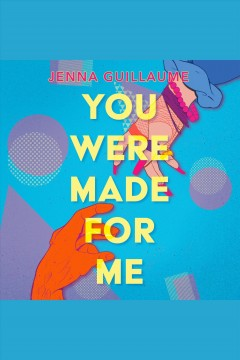 You were made for me [electronic resource] / Jenna Guillaume