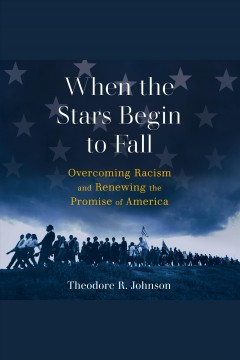 When the stars begin to fall [electronic resource] : overcoming racism and renewing the promise of America / Theodore R. Johnson