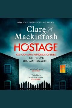 Hostage [electronic resource] : a novel / Clare Mackintosh.