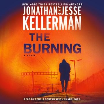 The burning / Jonathan and Jesse Kellerman.