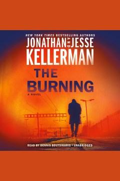 The burning [electronic resource] / Jonathan Kellerman and Jesse Kellerman.