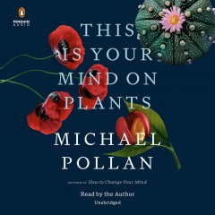 This is your mind on plants / Michael Pollan.
