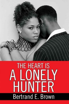The heart is a lonely hunter / Bertrand E. Brown