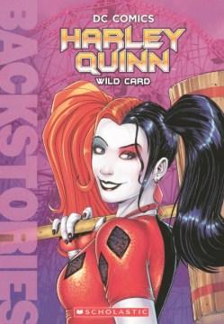 Harley Quinn : wild card / by Liz Marsham ; illustrated by Patrick Spaziante.