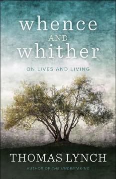 Whence and whither : a miscellany / Thomas Lynch.