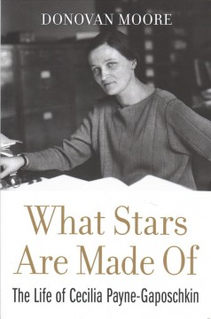 What stars are made of : the life of Cecilia Payne-Gaposchkin