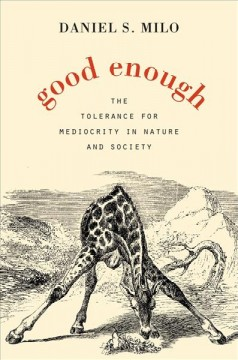 Good enough : the tolerance for mediocrity in nature and society