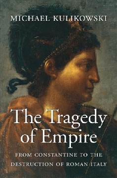 The tragedy of empire : from Constantine to the destruction of Roman Italy