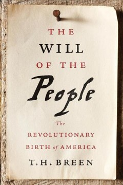 The will of the people : the revolutionary birth of America