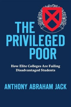 The privileged poor : how elite colleges are failing disadvantaged students