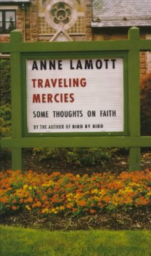 Traveling mercies : some thoughts on faith / Anne Lamott.