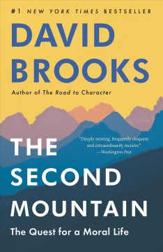 The second mountain how people move from the prison of self to the joy of commitment / by David Brooks.