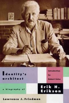 Identity's architect : a biography of Erik H. Erikson / Lawrence J. Friedman.