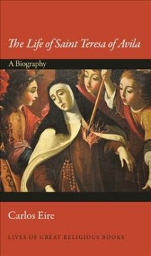 The Life of Saint Teresa of Avila : A Biography