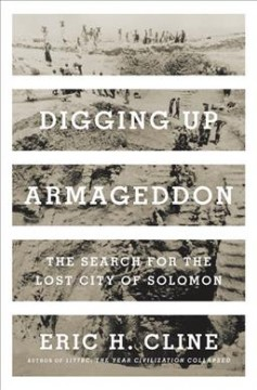 Digging up armageddon : the search for the lost city of Solomon / Eric H. Cline.