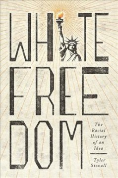 White freedom : the racial history of an idea