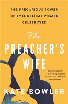 The preacher's wife : the precarious power of evangelical women celebrities