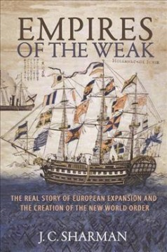 Empires of the Weak : The Real Story of European Expansion and the Creation of the New World Order