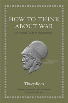 How to Think About War : An Ancient Guide to Foreign Policy