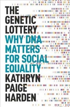 The genetic lottery : why DNA matters for social equality