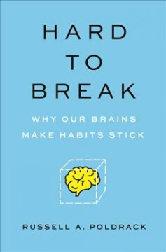 Hard to break : why our brains make habits stick