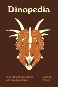 Dinopedia : a brief compendium of dinosaur lore