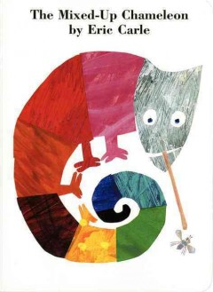 The mixed-up chameleon [board book] / by Eric Carle.