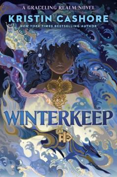 Winterkeep Kristin Cashore ; maps and illustrations by Ian Schoenherr.