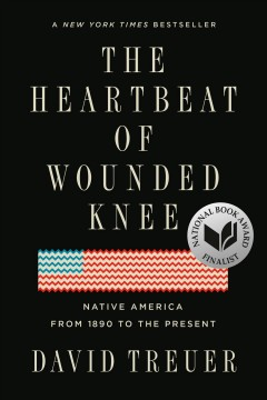 The heartbeat of Wounded Knee native America from 1890 to the present / David Treuer.