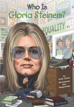Who is Gloria Steinem? by Sarah Fabiny ; illustrated by Max Hergenrother.
