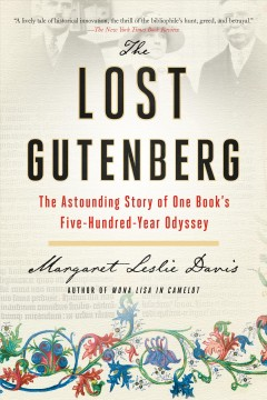 The lost Gutenberg the astounding story of one book's five-hundred-year odyssey / Margaret Leslie Davis.
