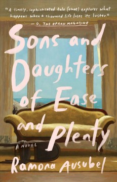Sons and daughters of ease and plenty Ramona Ausubel.