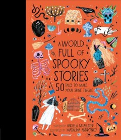 A world full of spooky stories : 50 tales to make your spine tingle / written by Angela McAllister ; illustrated by Madalina Andronic.