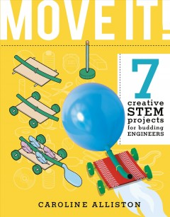 Move It! : 7 Creative STEM Projects for Budding Engineers