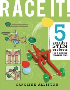 Race It! : 5 Creative STEM Projects for Budding Engineers