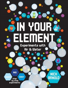 In Your Element : Experiments With Air & Water