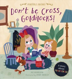 Don't Be Cross, Goldilocks! : A Story About Forgiveness