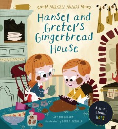 Hansel and Gretel's Gingerbread House : A Story About Hope